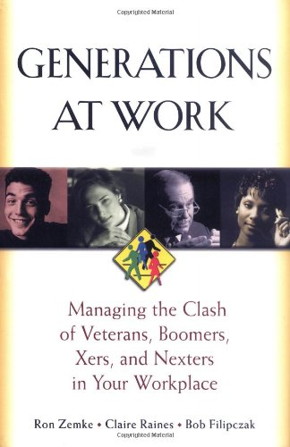 9780814404805: Generations at Work: Managing the Clash of Veterans, Boomers, Xers, and Nexters in Your Workplace