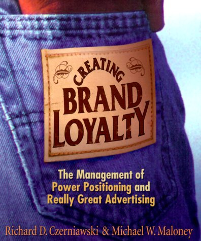 9780814405017: Creating Brand Loyalty: The Management of Power Positioning and Really Great Advertising