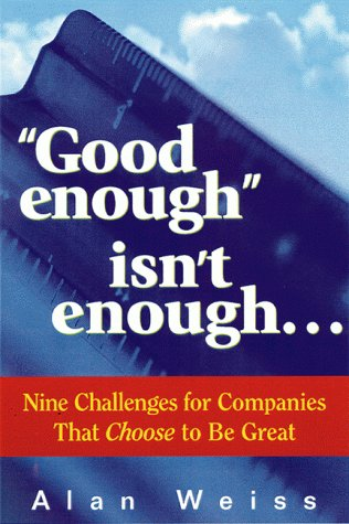 """Good Enough"""" Isn't Enough.: Nine Challenges for Companies That Choose to Be Great: Weiss,..."""