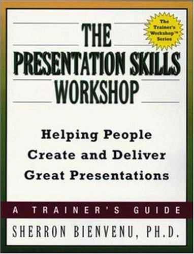 9780814405185: The Presentation Skills Workshop: Helping People Create and Deliver Great Presentations (The Trainer's Workshop Series)