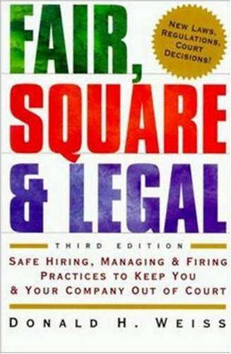Fair, Square & Legal: Safe Hiring, Managing,: Weiss, Donald H.