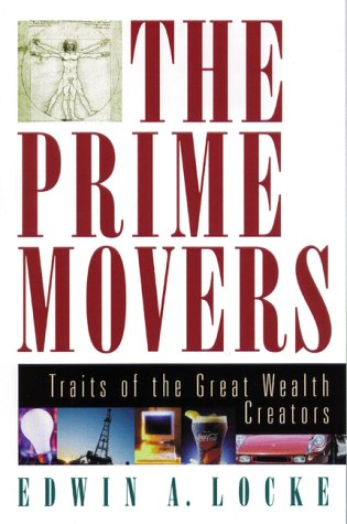 The Prime Movers: Traits of the Great Wealth Creators: Locke, Edwin A.