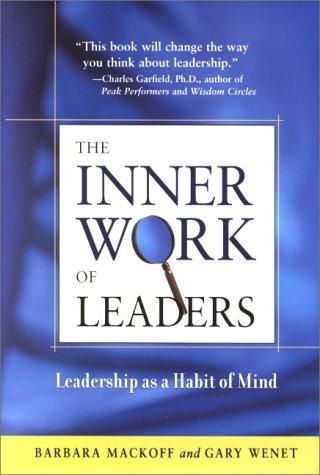 The Inner Work of Leaders: Leadership as: Barbara Mackoff, Gary