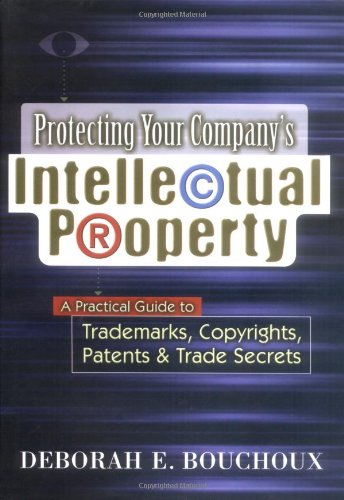 9780814406014: Protecting Your Company's Intellectual Property: A Practical Guide to Trademarks, Copyrights, Patents & Trade Secrets