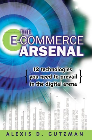 9780814406236: The E-Commerce Arsenal: 12 Technologies You Need to Prevail in the Digital Arena