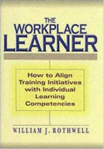 The Workplace Learner: Rothwell, William J.