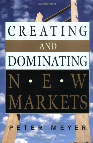 Creating and Dominating New Markets: Peter Meyer