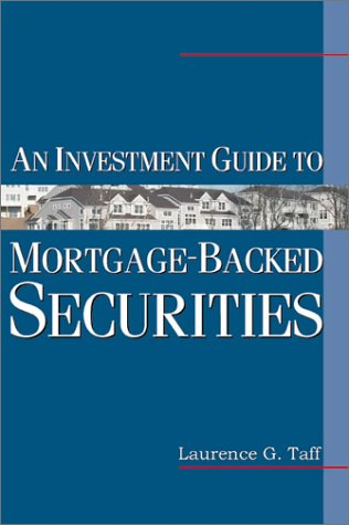 An Investment Guide to Mortgage-Backed Securities: Laurence G. Taff