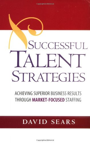 9780814407462: Successful Talent Strategies: Achieving Superior Business Results Through Market-Focused Staffing