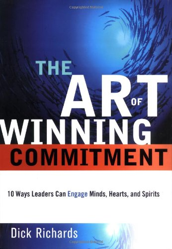 Art of Winning Commitment, The: 10 Ways: Richards, Dick