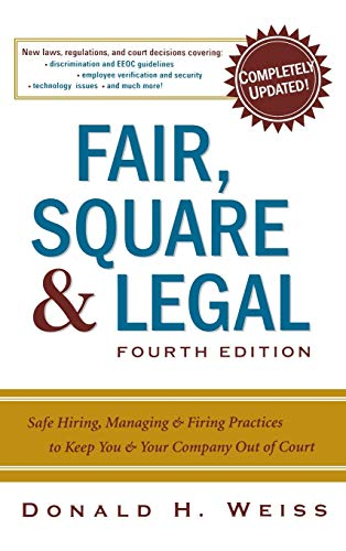 9780814408131: Fair, Square & Legal: Safe Hiring, Managing & Firing Practices to Keep You & Your Company Out of Court
