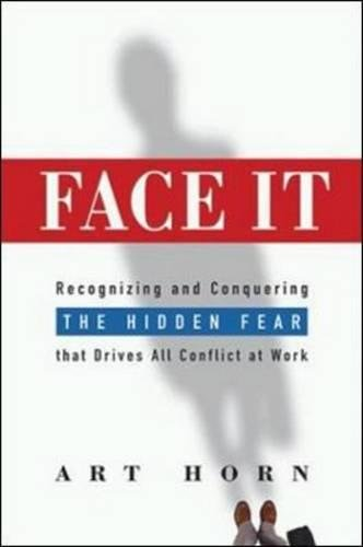 9780814408353: Face It: Recognizing and Conquering the Hidden Fear That Drives All Conflict at Work