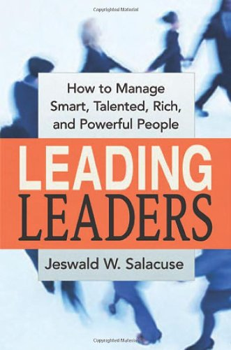 Leading Leaders: How to Manage Smart, Talented, Rich, and Powerful People: Salacuse, Jeswald W.