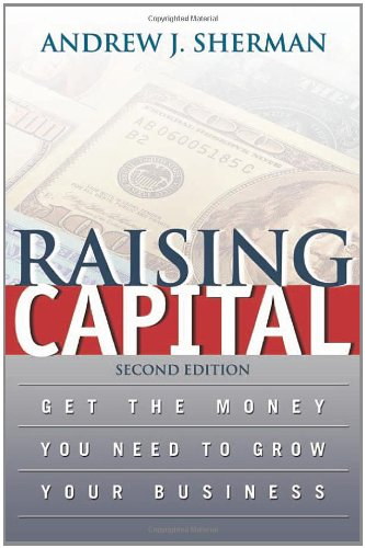 Raising Capital: Get the Money You Need to Grow Your Business (0814408567) by Andrew J. Sherman