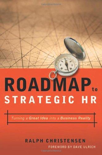 Roadmap to Strategic Hr: Turning a Great: Ralph Christensen