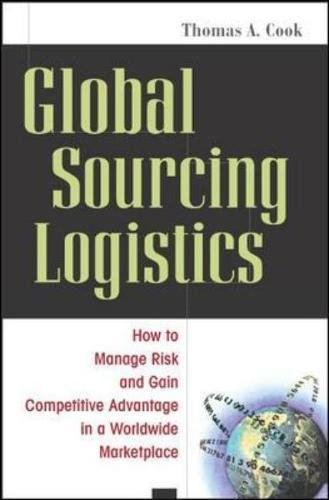 Global Sourcing Logistics: How to Manage Risk and Gain Competitive Advantage in a Worldwide Marketplace (9780814408926) by Thomas A. Cook