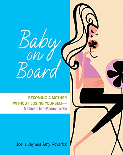 9780814409077: Baby on Board. Becoming a Mother without Losing Yourself - A Guide for Moms-to-Be