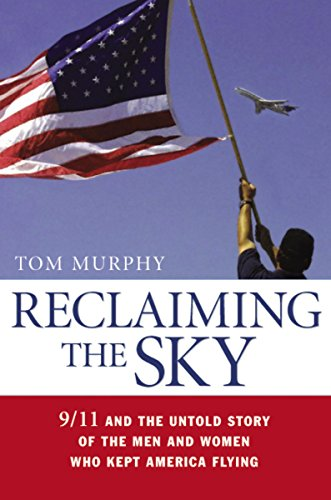 Reclaiming the Sky : 9/11 and the Untold Story of the Men and Women Who Kept America Flying