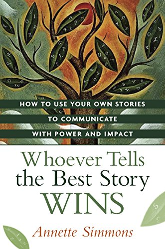 9780814409145: Whoever Tells the Best Story Wins: How to Use Your Own Stories to Communicate with Power and Impact