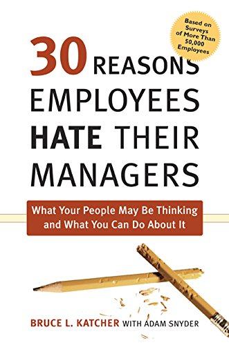9780814409152: 30 Reasons Employees Hate Their Managers: What Your People May Be Thinking and What You Can Do About It