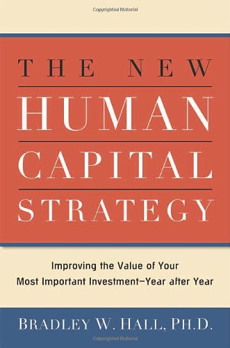 9780814409275: The New Human Capital Strategy: Improving the Value of Your Most Important Investment- Year After Year