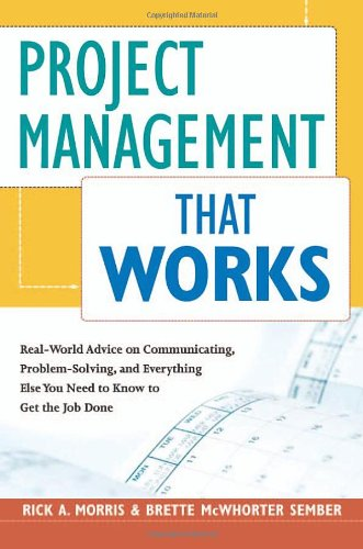 9780814409886: Project Management That Works: Real-World Advice on Communicating, Problem-Solving, and Everything Else You Need to Know to Get the Job Done