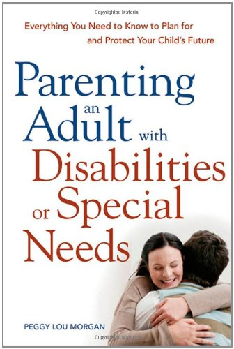 9780814409916: Parenting an Adult with Disabilities or Special Needs: Everything You Need to Know to Plan for and Protect Your Child's Future