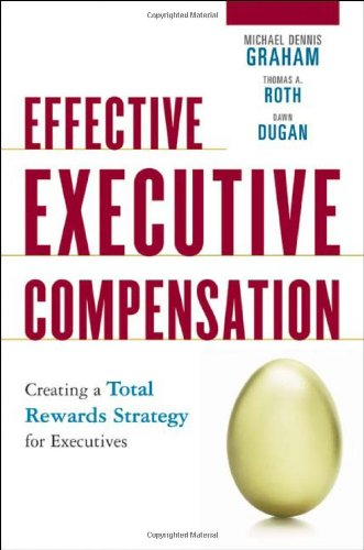 9780814410127: Effective Executive Compensation: Creating a Total Rewards Strategy for Executives