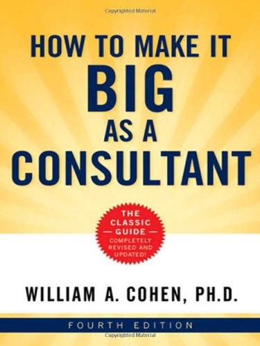 9780814410325: How to Make It Big as a Consultant