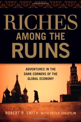 9780814410608: Riches Among the Ruins: Adventures in the Dark Corners of the Global Economy