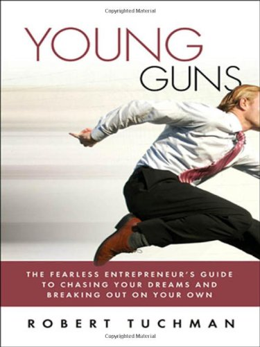 9780814410707: Young Guns: The Fearless Entrepreneur's Guide to Chasing Your Dreams and Breaking Out on Your Own
