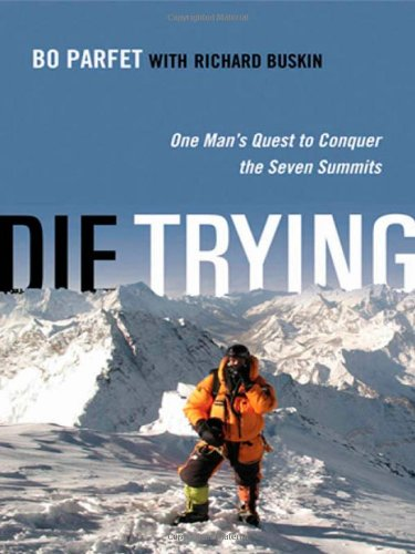 Die Trying: One Man's Quest to Conquer the Seven Summits: Parfet, Bo; Buskin, Richard