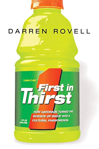 9780814410950: First in Thirst: How Gatorade Turned the Science of Sweat into a Cultural Phenomenon