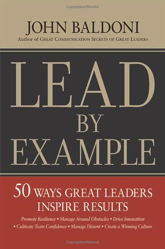 9780814412947: Lead by Example: 50 Ways Great Leaders Inspire Results: 50 Ways Great Leaders Inspire Results