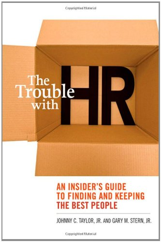 9780814413449: The Trouble with HR: An Insider's Guide to Finding and Keeping the Best People