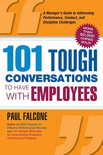 9780814413487: 101 Tough Conversations to Have with Employees: A Manager's Guide to Addressing Performance, Conduct, and Discipline Challenges