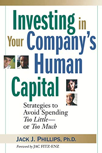 Investing in Your Company's Human Capital: Strategies to Avoid Spending Too Little -- or Too ...