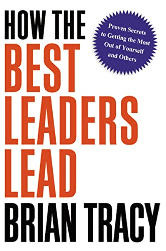 9780814414347: How the Best Leaders Lead: Proven Secrets to Getting the Most Out of Yourself and Others