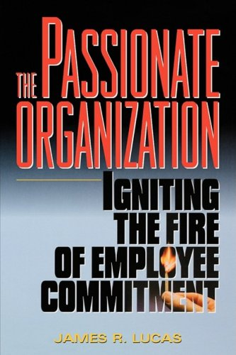 9780814414828: The Passionate Organization: Igniting the Fire of Employee Commitment