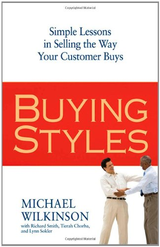 Buying Styles: Simple Lessons in Selling The Ways Your Cutomer Buys