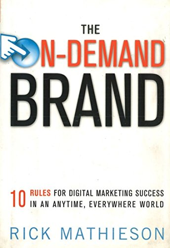 9780814415726: The On-Demand Brand: 10 Rules for Digital Marketing Success in an Anytime, Everywhere World
