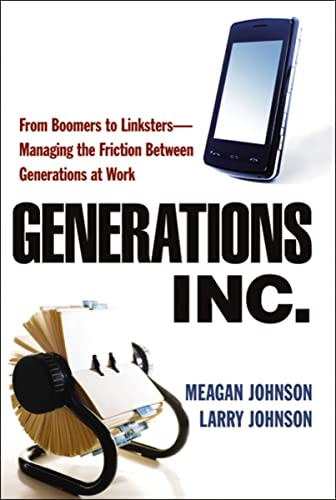 9780814415733: Generations, Inc.: From Boomers to Linksters--Managing the Friction Between Generations at Work