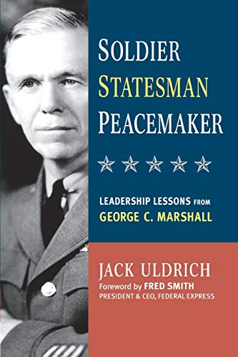Soldier, Statesman, Peacemaker: Leadership Lessons from George C. Marshall (0814415962) by Jack Uldrich