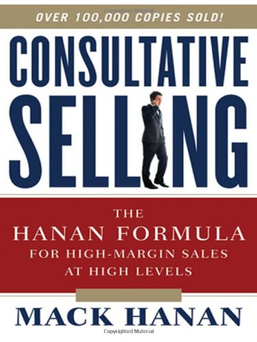 9780814416174: Consultative Selling: The Hanan Formula for High-Margin Sales at High Levels