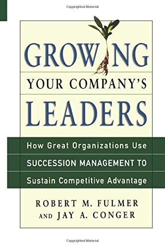 9780814416341: Growing Your Company's Leaders: How Great Organizations Use Succession Management to Sustain Competitive Advantage