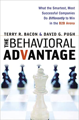 9780814416709: The Behavioral Advantage: What the Smartest, Most Successful Companies Do Differently to Win in the B2B Arena