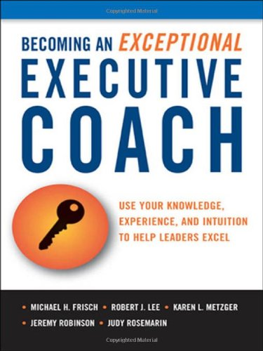 9780814416877: Becoming an Exceptional Executive Coach: Use Your Knowledge, Experience, and Intuition to Help Leaders Excel