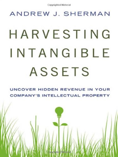 Harvesting Intangible Assets: Uncover Hidden Revenue in Your Company's Intellectual Property (0814416993) by Andrew J. Sherman