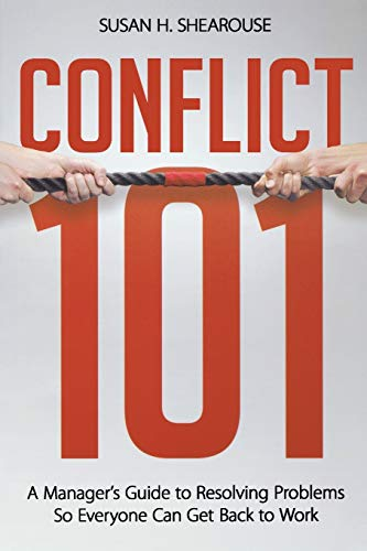 9780814417119: Conflict 101: A Manager's Guide to Resolving Problems so Everyone Can Get Back to Work