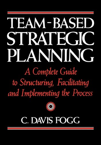 9780814417201: Team-Based Strategic Planning: A Complete Guide to Structuring, Facilitating & Implementing the Process